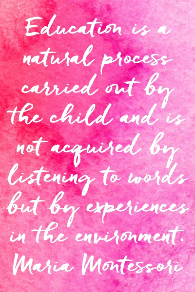 Education is a natural process carried out by the child - Maria Montessori