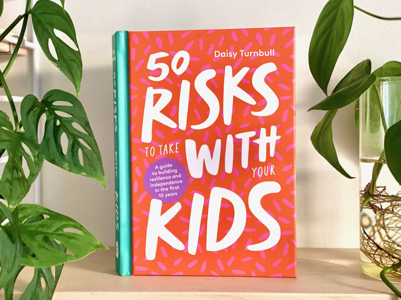 50 Risks to take with kids Lucy Turnbull 2021 A Guide