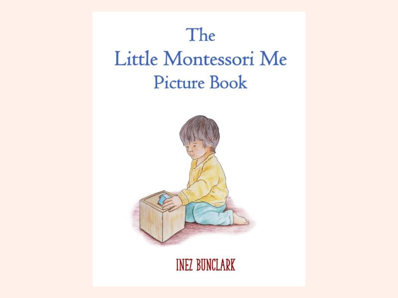 The Little Montessori Me Picture Book by Inez Bunclark at How we Montessori children's picture book